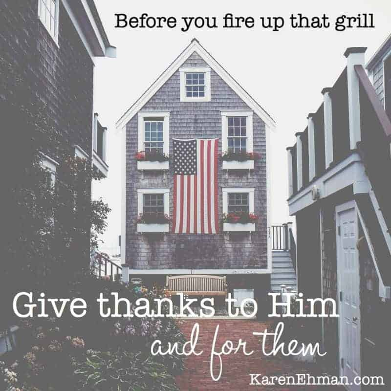 Before You Fire Up That Grill….Give Thanks. To Him. And for Them.