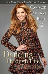 Dancing Through Life: Steps of Courage & Conviction by Candace Cameron Bure