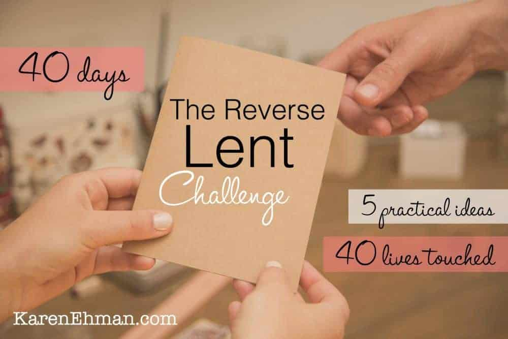 The Reverse Lent Challenge {Don't give something up ~ Take something on!}