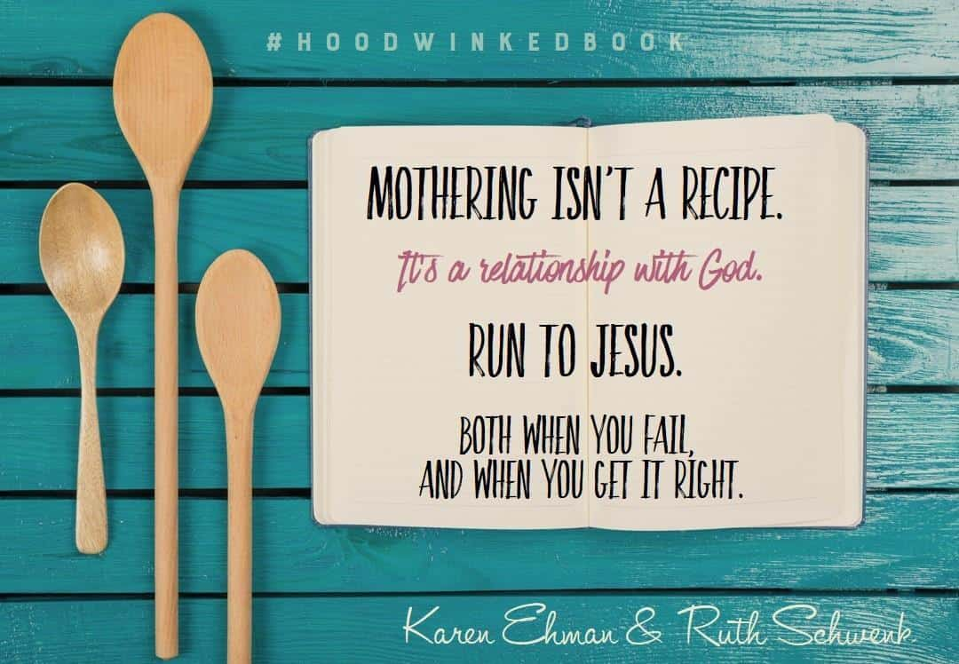 Mothering isn't a recipe.  More on the Hoodwinked Book at Karenehman.com