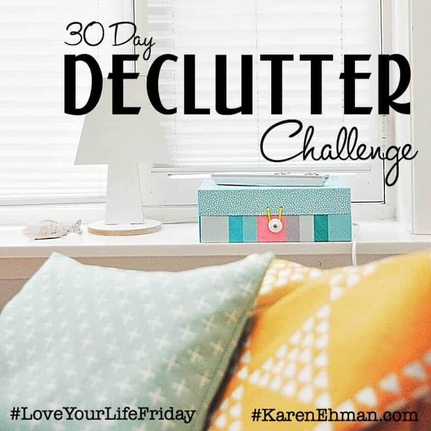 Love Your Life Friday- 30 Day Declutter Challenge