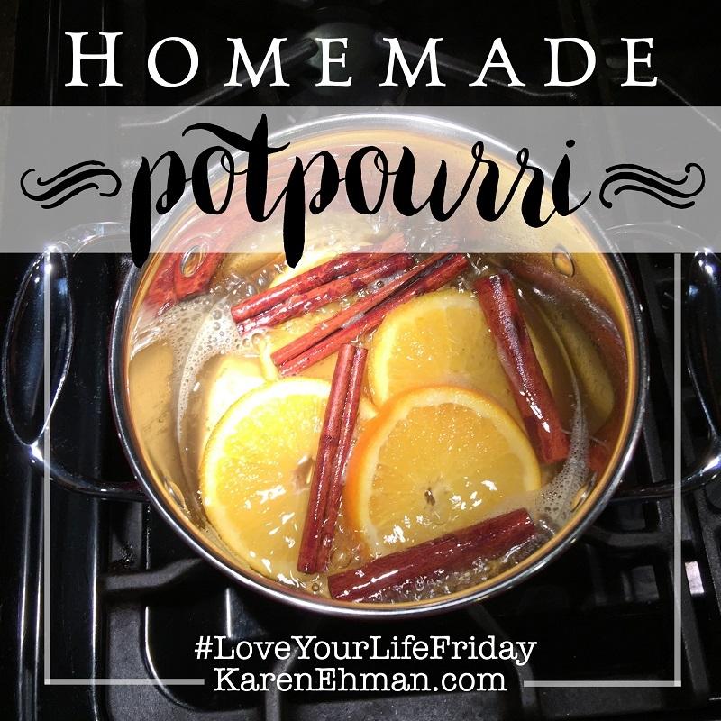 Homemade Potpourri with Katina Miller for #LoveYourLifeFriday at KarenEhman.com