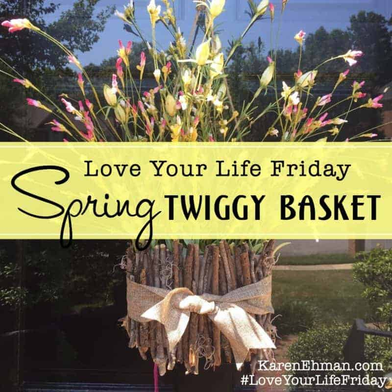 Love Your Life Friday Spring Twiggy Basket with Chessa Moore
