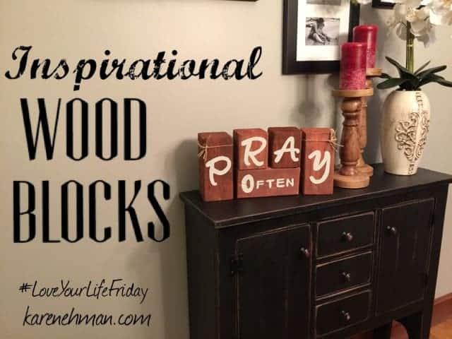 Love Your Life Friday: Inspirational Wood Blocks