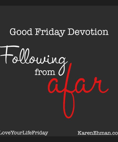 Good Friday devotion at karenehman.com.