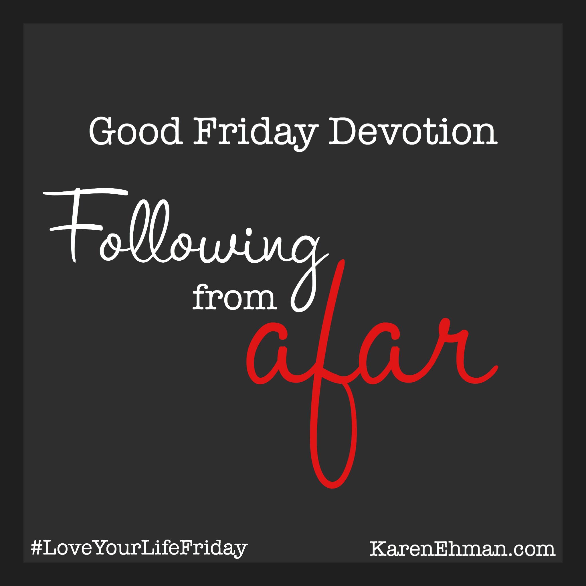Good Friday Devotion: Following from Afar at KarenEhman.com. Mark 14:54-55