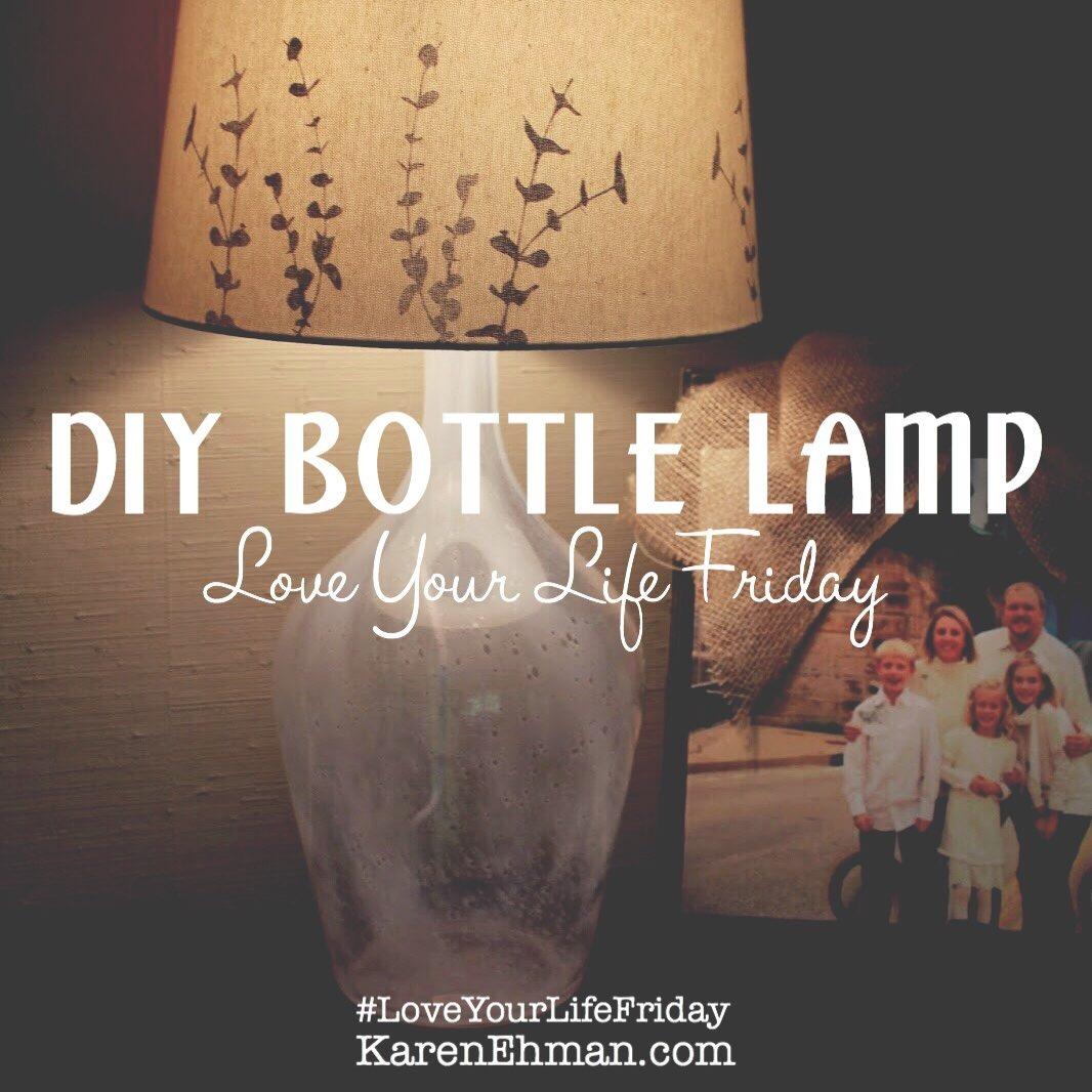 #DIY Bottle Lamp for #LoveYourLifeFriday at karenehman.com