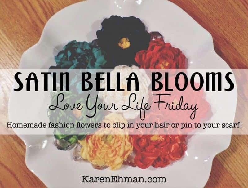 Satin Bella Blooms for Love Your Life Friday!