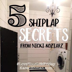 5 Shiplap Secrets from Nicki Koziarz for Love Your Life Friday at KarenEhman.com