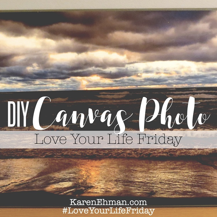 #DIY Canvas Photo with April Wilson for #LoveYourLifeFriday at KarenEhman.com