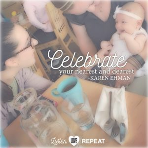 Celebrate your nearest and dearest. Karen Ehman in her newest book Listen, Love, Repeat: Other-Centered Living in a Self-Centered World