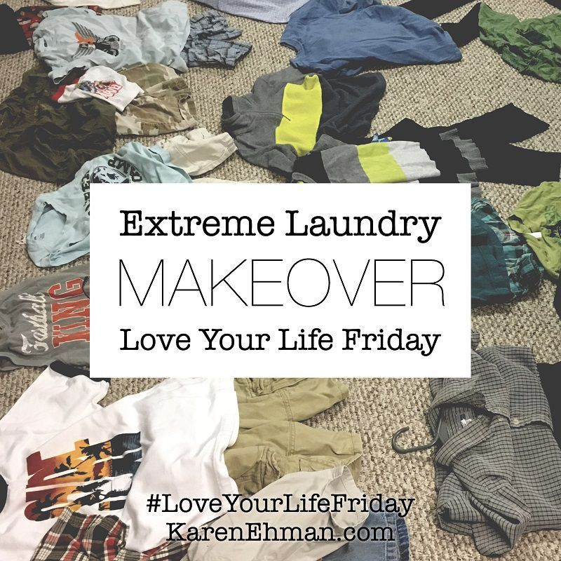 Extreme Laundry Makeover for Love Your Life Friday at KarenEhman.com #loveyourlifefriday