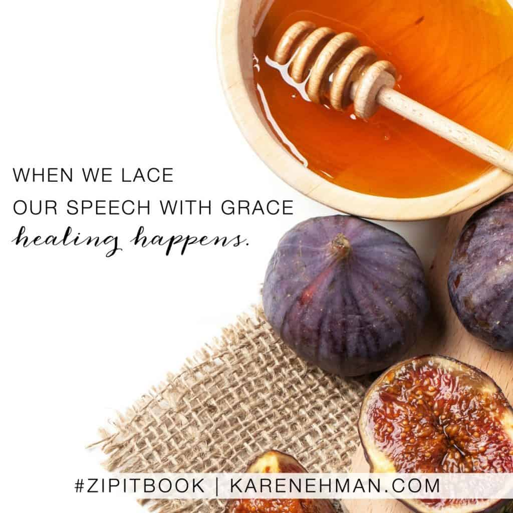When we lace our speed with grace, healing happens. Zip It book by Karen Ehman.