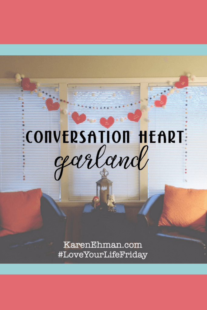 #DIY Conversation Heart Garland for Love Your Life Friday at karenehman.com. Click for tutorial with pictures.