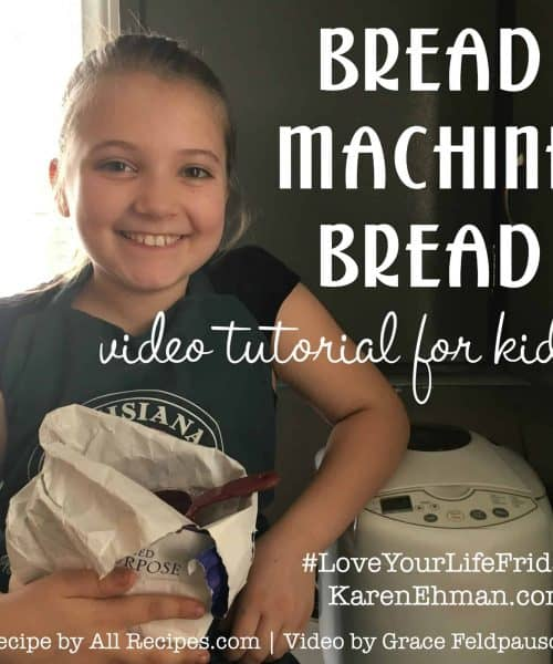 Bread Machine Bread - a video tutorial for kids by Grace Feldpausch for Love Your Life Friday at karenehman.com.