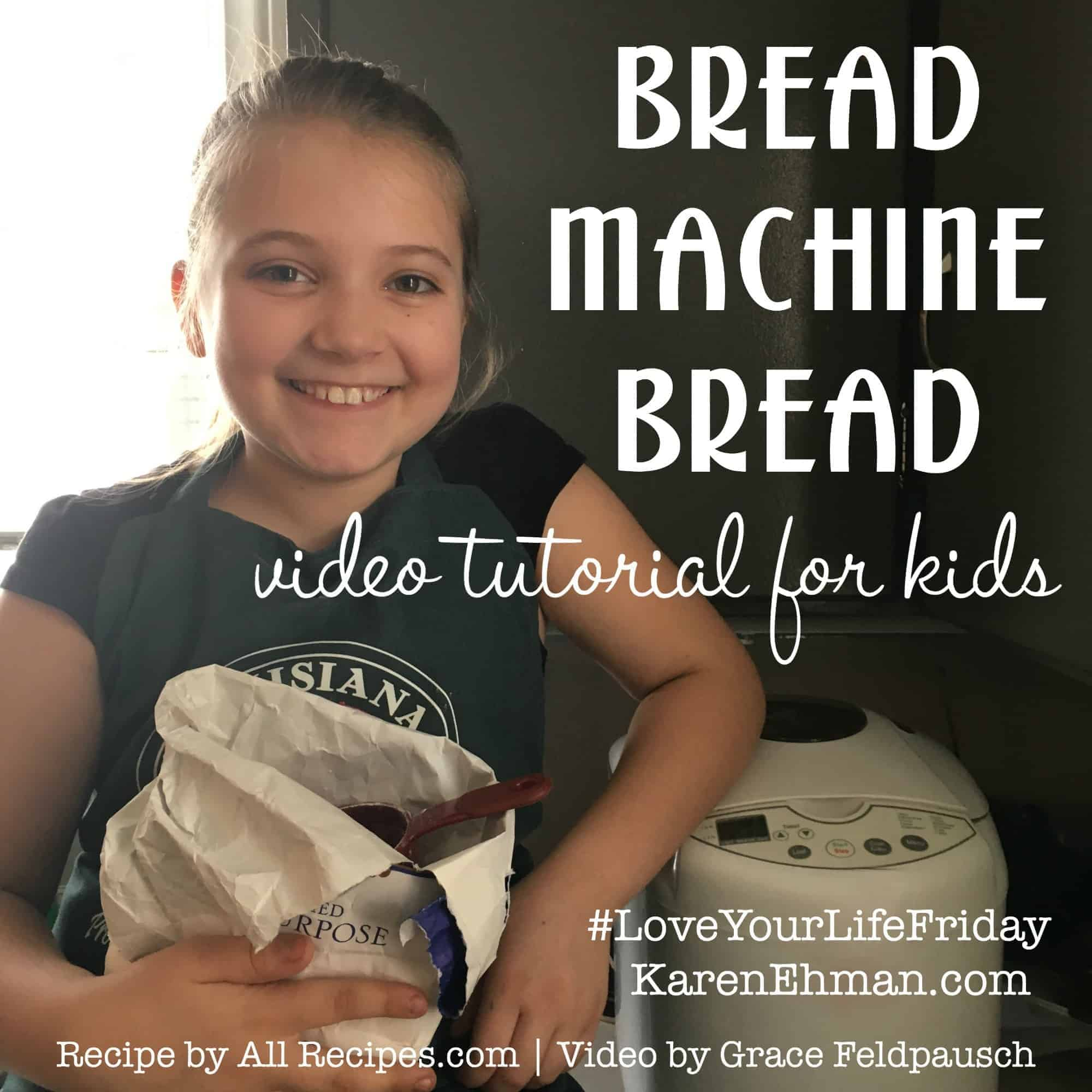 Bread Machine Bread Video Tutorial for Kids for #LoveYourLifeFriday