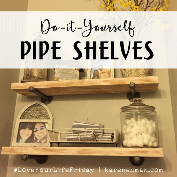 DIY Pipe Shelves for #LoveYourLifeFriday