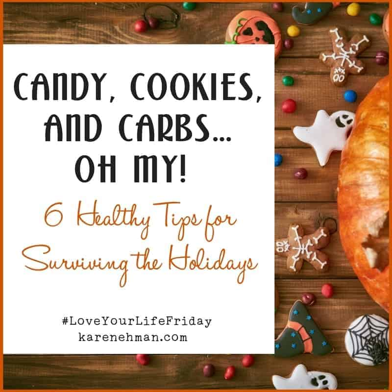 Candy, Cookies and Carbs…oh my! 6 Tips to Surviving the Holiday Months