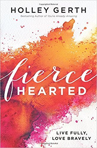 """Fiercehearted: Live Fully, Love Bravely byHolley Gerth. 7 Favorite """"Fireside Reads"""" by Karen Ehman."""