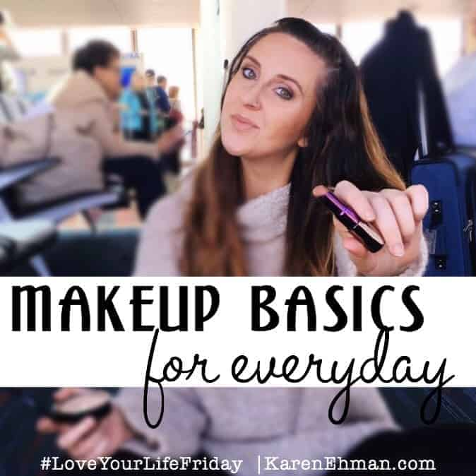 Makeup Basics for Everyday for #LoveYourLifeFriday