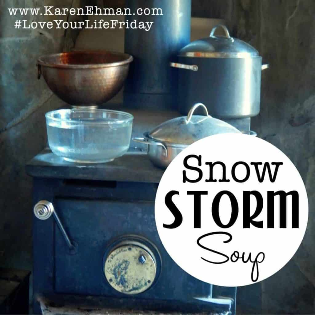 Snow Storm Soup (and lessons learned) by Jacqueline Berg for #LoveYourLifeFriday at karenehman.com.
