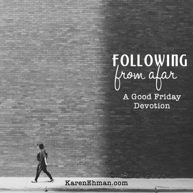 Good Friday Devotion: Following From Afar