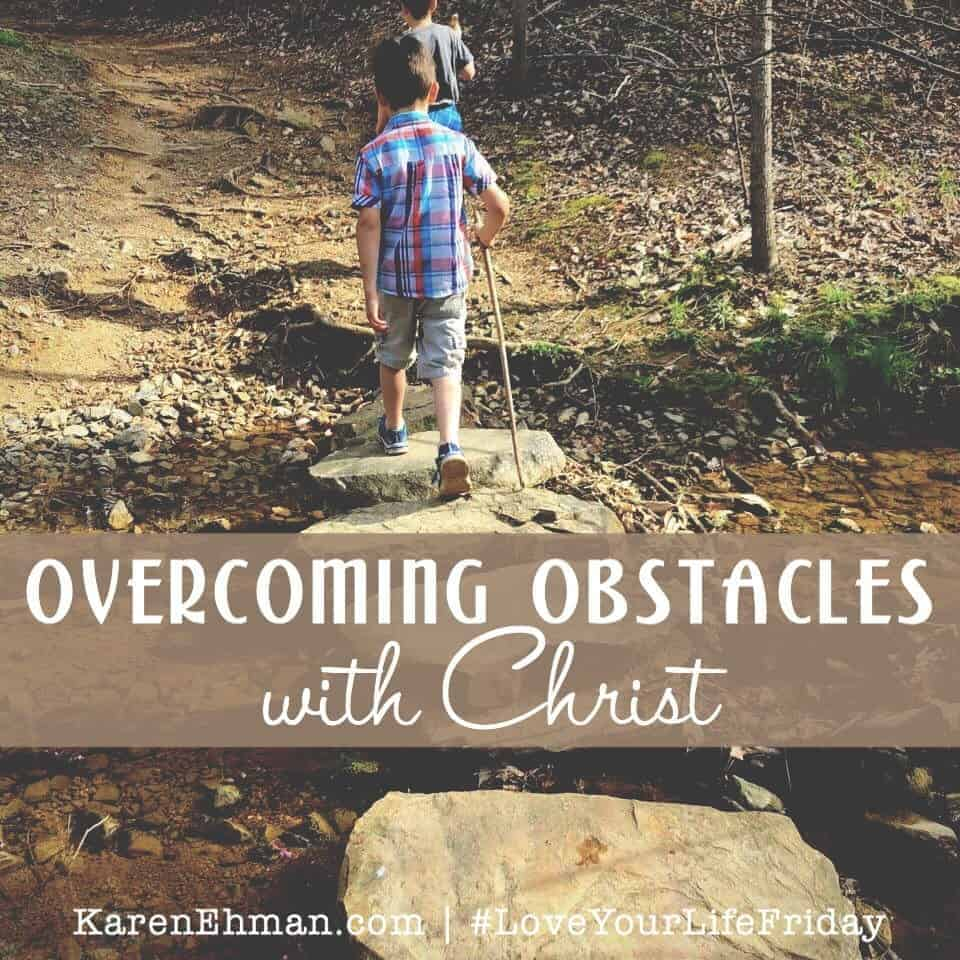 Overcoming Obstacles with Christ for #LoveYourLifeFriday
