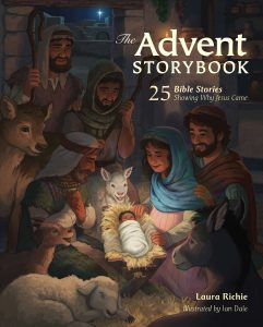 The Advent Storybook: 25 Bible Stories Showing Why Jesus Came by Laura Richie