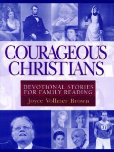 Courageous Christians: Devotional Stories for Family Readingby Joyce Vollmer Brown