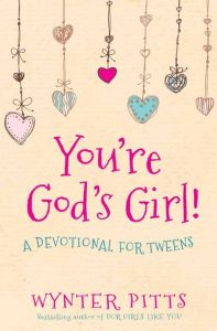 You're God's Girl! A Devotional for Tweens by Wynter Pitts
