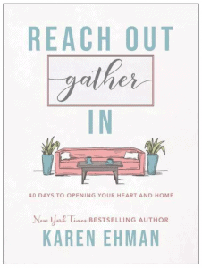 Reach Out Gather In: 40 Days to Opening Your Heart and Home by Karen Ehman